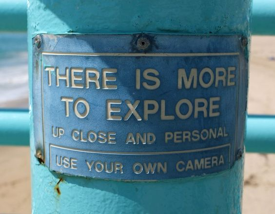 There is more to explore. Use your own camera.    #travel #quotes #signs