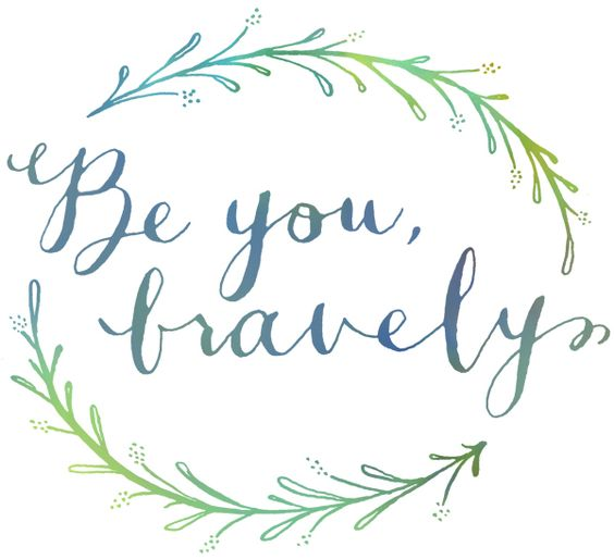 Be you, bravely.