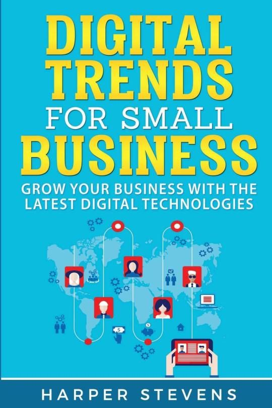 Digital Trends For Small Business Grow Your Business With The Latest Digital Technologies In 2020 Digital Technology Digital Trends Technology