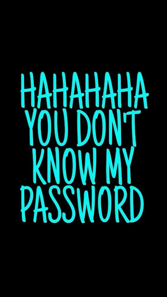 You Don T Know My Password Wallpaper In 2019 Funny Screen