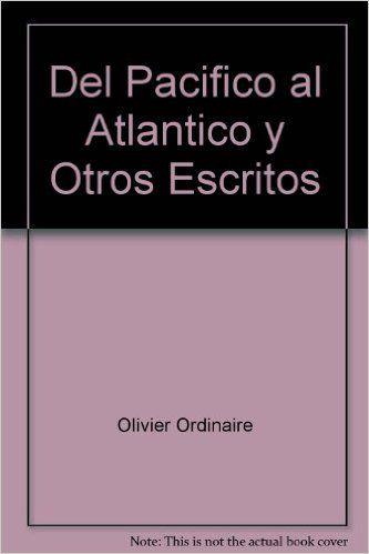 Del Pacifico al Atlantico y otros escritos / Olivier Ordinaire. Visible également sur OpenEdition Books