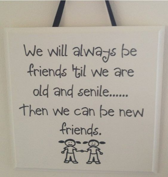 We will always be friends 'til we are old and senile.. Then we can be new friends handmade wooden plaque granite lettering:Amazon.co.uk:Kitchen & Home