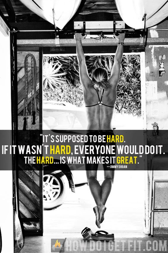 """If it wasn't hard, everyone would do it."""