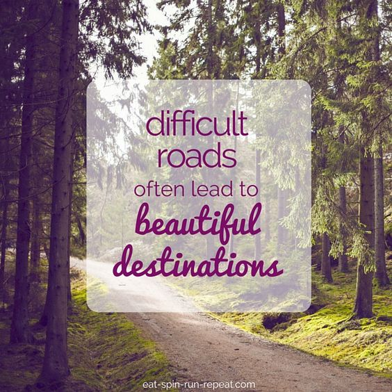 Difficult-roads-often-lead-to-beautiful-destinations-Eat-Spin-Run-Repeat.jpg (640×640):