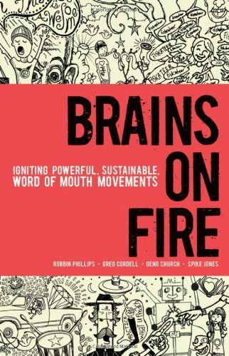 Excellent read! Brains on Fire: Igniting Powerful, Sustainable, Word of Mouth Movements by Robbin Phillips