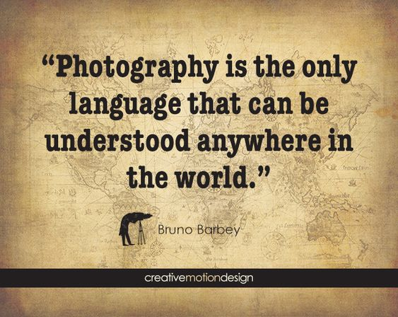#photography is the only language that can be understood anywhere in the world""