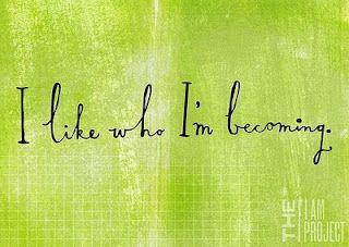 I like who I'm becoming