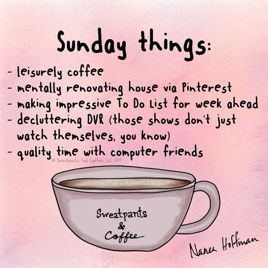 I Love Sunday Mornings I Love The Quiet In The House When I M The Only One Up I Love Drinking My Coffee On T Word Of Advice Sunday Quotes Funny Sunday