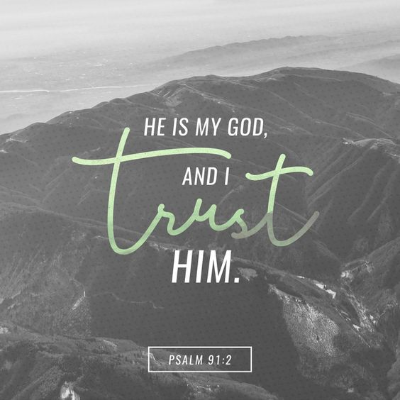 """""""I will say of the Lord, He is my refuge and my fortress: my God; in him will I trust."""" Psalms 91:2 KJV http://bible.com/1/psa.91.2.kjv"""