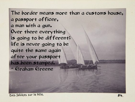 "Graham Greene: ""Life is never going to be quite the same again after your passport has been stamped."" From The Lawless Roads, 1939, about the Mexico-US border at Laredo (no sailboats there ...)"