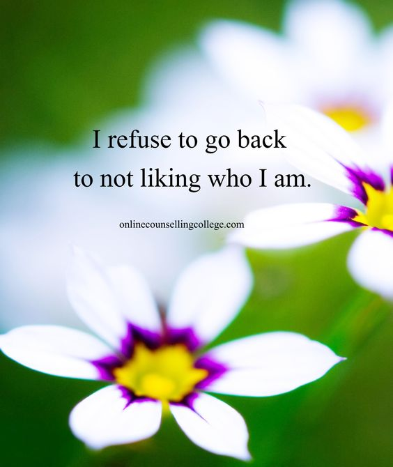 """""""I refuse to go back to not liking who I am."""" Self improvement and counseling quotes. Created and posted by the Online Counselling College."""