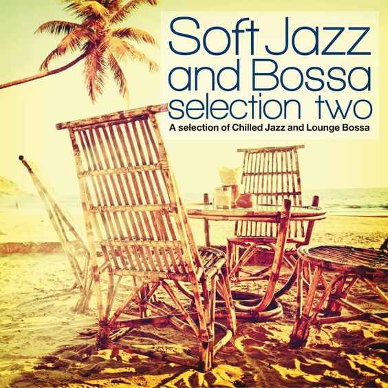 VA - Soft Jazz and Bossa Selection Two: A Selection of Chilled Jazz and Lounge Bossa (2017)