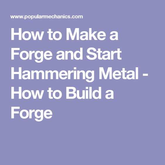 How to Make a Forge and Start Hammering Metal - How to Build a Forge