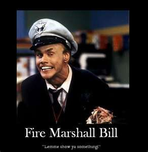 You remember Fire Marshall Bill?!?!?!