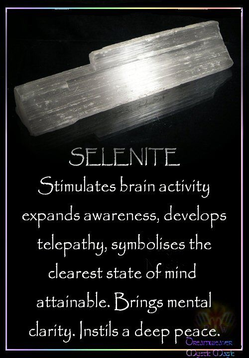 SELENITE Stimulates brain activity expands awareness, develops telepathy, symbolises the clearest state of mind attainable. Brings mental clarity. Instils a deep peace.