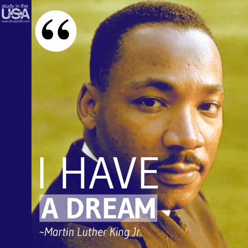 """""""I Have a Dream"""" is a public speech that was delivered by American civil rights activist Dr. Martin Luther King, Jr. in 1963. Monday, January 20, is Martin Luther King Day in the United States.  http://studyusa.com/"""