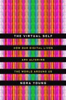 The Virtual Self: How Digital Lives Are Altering The World by Nora Young #CBC #thespark
