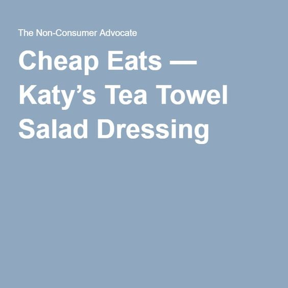 Cheap Eats — Katy's Tea Towel Salad Dressing