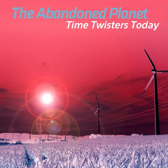 The Abandoned PlanetTime Twisters Today Albuma Harpcore Production 2013, LoFi StereoCover Time Twisters Today www.facebook.com/TimeTwistersToday