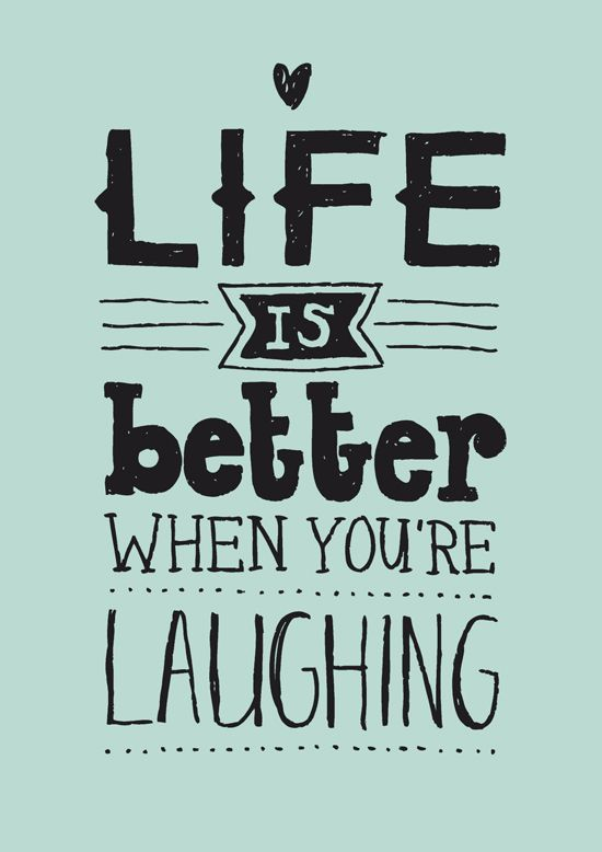Life is better when you're laughing - great inspirational quote.