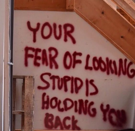 Your fear of looking stupid holding you back