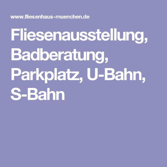 Fliesenausstellung, Badberatung, Parkplatz, U-Bahn, S-Bahn