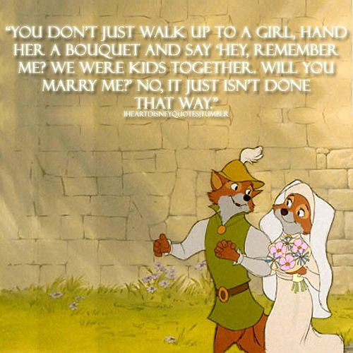 Robin Hood you don't just walk up to a girl, hand her a