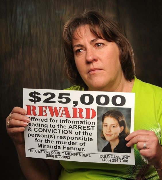 Every time Sherry Fenner gets a tip or a new bit of information on the 1998 murder of her daughter, Miranda Fenner, it's tough.    But each little piece is worth it if it helps bring her and law enforcement closer to finding the killer. - http://billingsgazette.com/news/local/crime-and-courts/fenner-murder-case-getting-new-attention/article_ef63c8ac-cbed-5ddf-8316-b628466399b9.html
