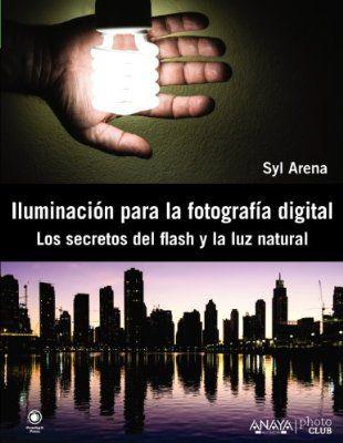 Iluminación Para La Fotografía Digital. Los Secretos Del Flash Y La Luz Natural (Photoclub)