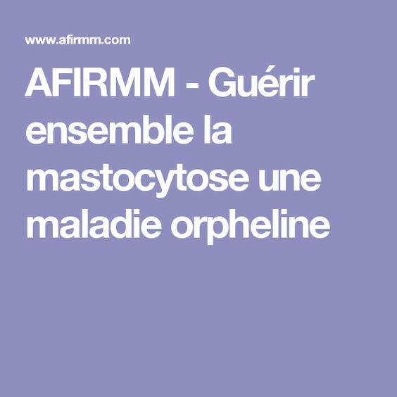 AFIRMM - Guérir ensemble la mastocytose une maladie orpheline