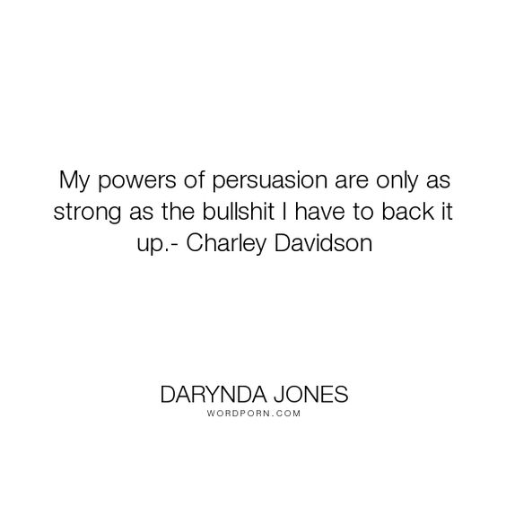 "Darynda Jones - ""My powers of persuasion are only as strong as the bullshit I have to back it up.-..."". humor, charley-davidson:"