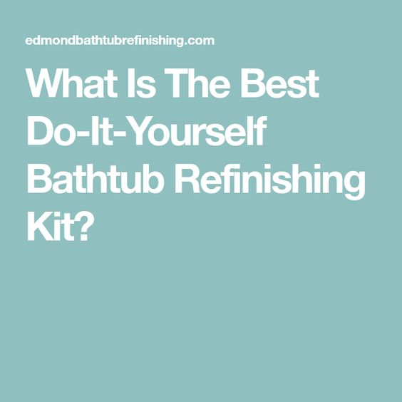 What Is The Best Do-It-Yourself Bathtub Refinishing Kit? | For the ...