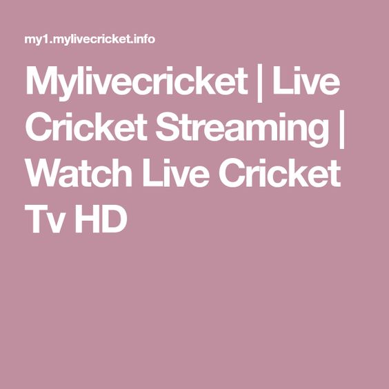 Mylivecricket Live Cricket Streaming Watch Live Cricket Tv Hd Live Cricket Tv Live Cricket Streaming Cricket Tv