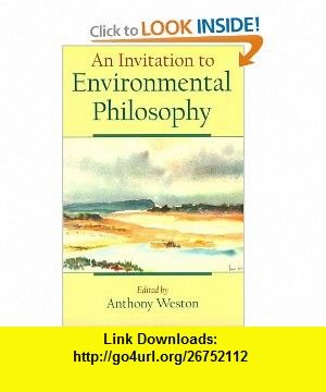 An Invitation to Environmental Philosophy (9780195122046) Anthony Weston, David Abram, Jim Cheney, Val Plumwood, Holmes Rolston , ISBN-10: 0195122046  , ISBN-13: 978-0195122046 ,  , tutorials , pdf , ebook , torrent , downloads , rapidshare , filesonic , hotfile , megaupload , fileserve