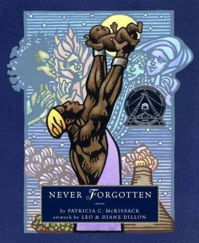Never forgotten / by Patricia C. McKissack ; artwork by Leo & Diane Dillon