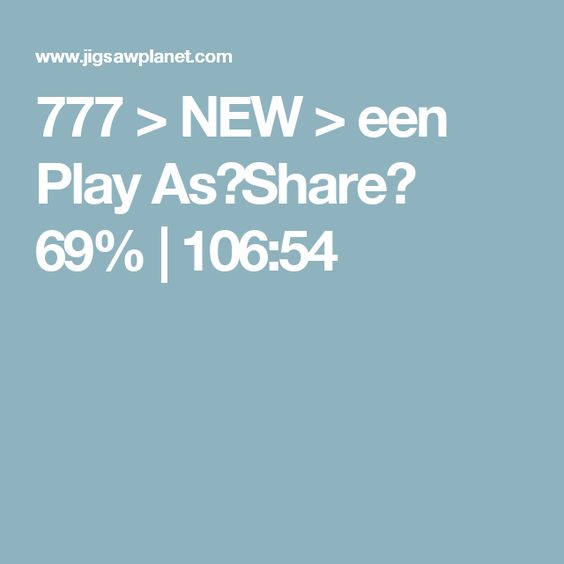 777 >  NEW > een Play As▼​Share▼ 69%	|	106:54