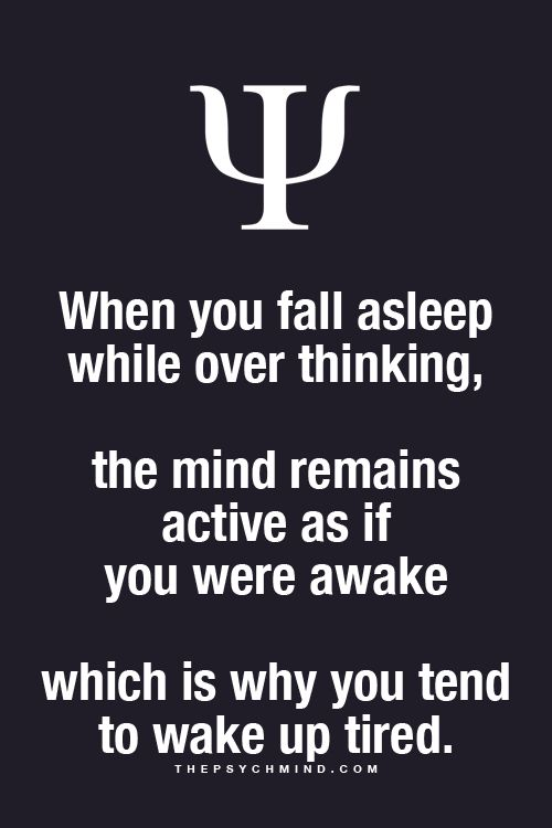 When you fall sleep while over thinking, the mind remains active as if you were still awake, which is why you wake up tired.