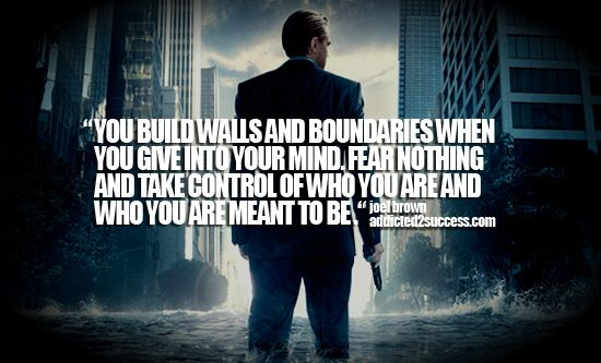 You build walls and boundaries when you give into your mind, fear nothing and take control of who you are and who you are meant to be. - Joel Brown
