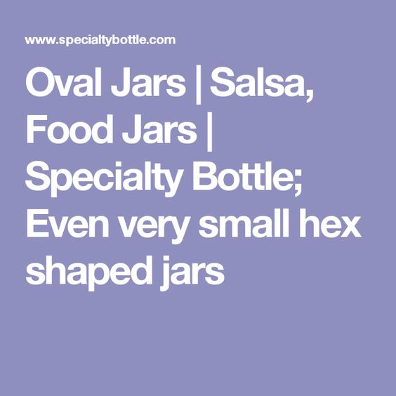 Oval Jars | Salsa, Food Jars | Specialty Bottle; Even very small hex shaped jars