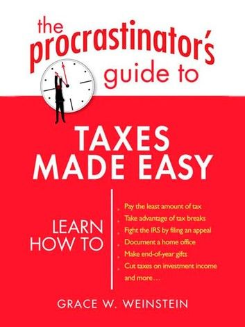 The Procrastinator S Guide To Taxes Made Easy Ebook By Grace W Weinstein Rakuten Kobo In 2021 Procrastination Tax Guide Books