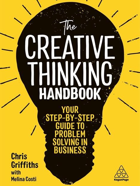 The Creative Thinking Handbook By Chris Griffiths Final Summary Creative Thinking Problem Solving Blinkist