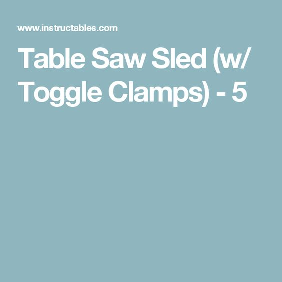 Table Saw Sled (w/ Toggle Clamps) - 5