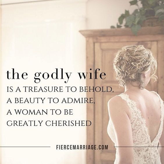 Beauty Admiring Quotes: The Godly Wife Is A Treasure To Behold, A Beauty To Admire