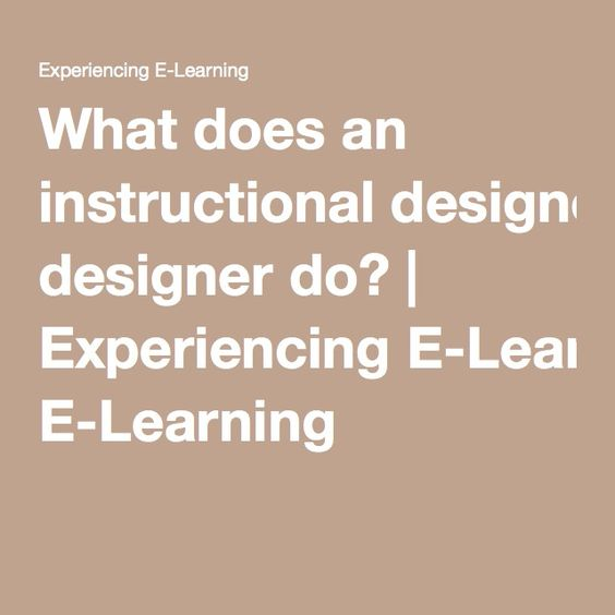 What does an instructional designer do? | Experiencing E-Learning