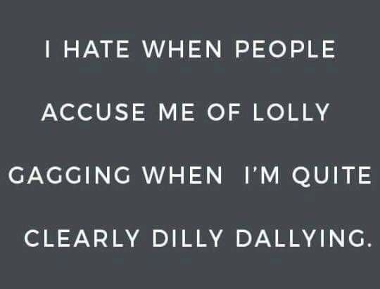 Lolly gagging vs dilly dallying