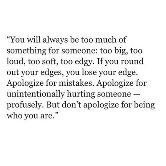 don't apologize for being who you are