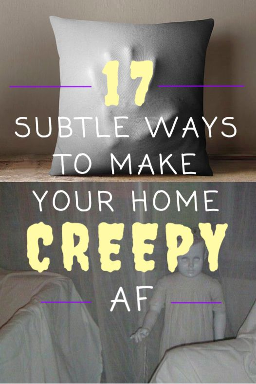 17 Subtle Ways To Make Your Home Creepy AF. Okay, some of these are pretty awesome.