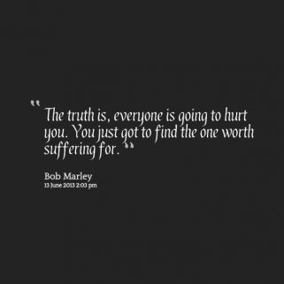 the-truth-is-everyone-is-going-to-hurt-you-you-just-got-to-find-the-ones-worth-suffering-for-29.png (321×321)