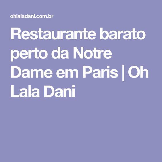 Restaurante barato perto da Notre Dame em Paris | Oh Lala Dani