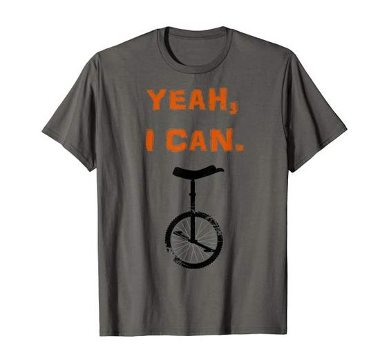 Distressed Yeah I Can Ride A Unicycle T Shirt With Images T
